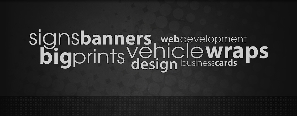 Signs, Banners, Web Development, Big Prints, Vehicle Wraps, Design, Business Cards